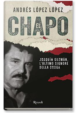 El Chapo. Joaquín Guzmán, l'ultimo signore della droga - Andrés López López
