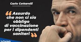 """Cottarelli: """"Assurdo non ci sia obbligo di vaccinazione per i dipendenti sanitari"""""""