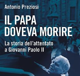 """""""Il Papa doveva morire"""", il libro che ricostruisce l'attentato a Wojtyla"""