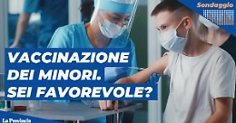 Vaccinazioni anche per i minorenni: sei d'accordo?