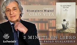 Giampiero Rigosi presenta il romanzo 'Ciao Vita'