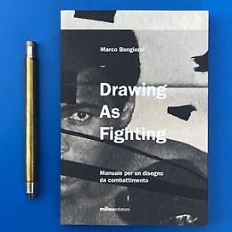 Drawing as Fighting, Manuale per un disegno da combattimento  Presentazione libro